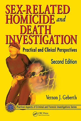 Sex-Related Homicide and Death Investigation: Practical and Clinical Perspectives - Geberth, Vernon J