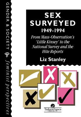 Sex Surveyed, 1949-1994: From Mass-Observation's 'Little Kinsey' to the National Survey and the Hite Reports - Stanley, Liz