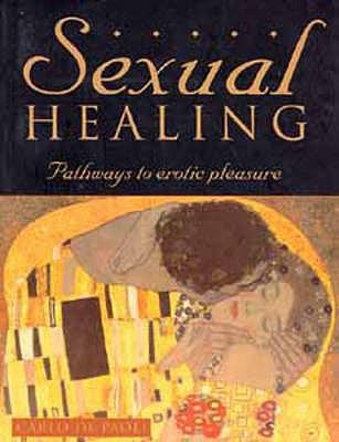 Sexual Healing: Pathways to Erotic Pleasure - Paoli, Carlo De