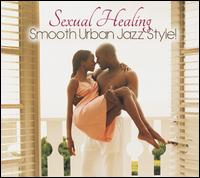 Sexual Healing: Smooth Urban Jazz Style! - Various Artists