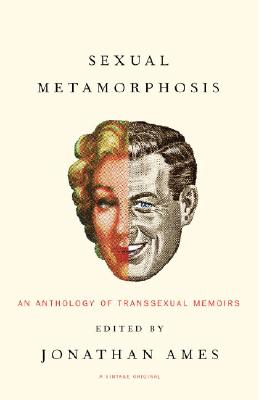 Sexual Metamorphosis: An Anthology of Transsexual Memoirs - Ames, Jonathan (Editor)