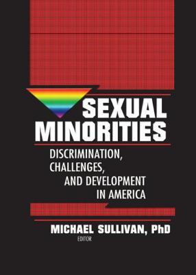 Sexual Minorities: Discrimination, Challenges and Development in America - Sullivan, Michael (Editor)