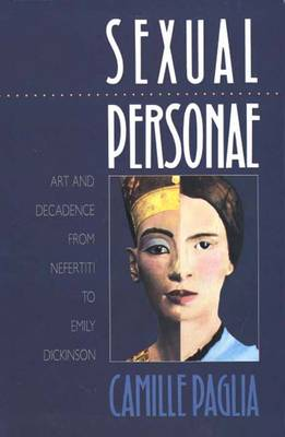 Sexual Personae: Art and Decadence from Nefertiti to Emily Dickinson - Paglia, Camille