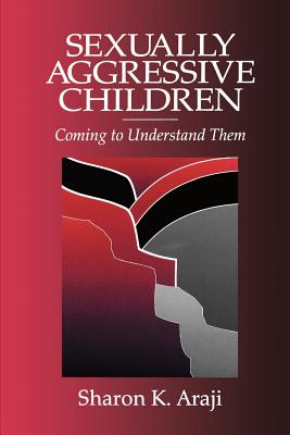 Sexually Agressive Children: Coming to Understand Them - Araji, Sharon, Dr.