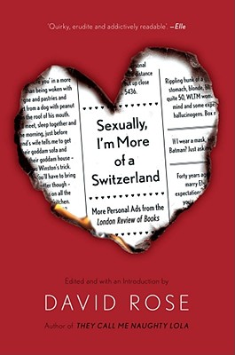 Sexually, I'm More of a Switzerland: More Personal Ads from the London Review of Books - Rose, David