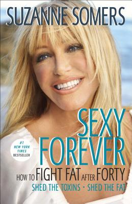 Sexy Forever: How to Fight Fat After Forty - Somers, Suzanne, and Galitzer, Michael (Foreword by)