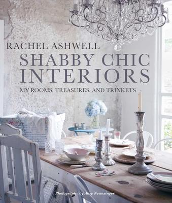 Shabby Chic Interiors: My Rooms, Treasures, and Trinkets - Ashwell, Rachel