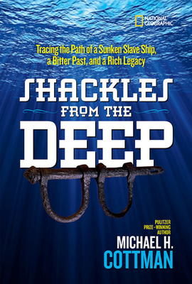 Shackles from the Deep: Tracing the Path of a Sunken Slave Ship, a Bitter Past, and a Rich Legacy - Cottman, Michael