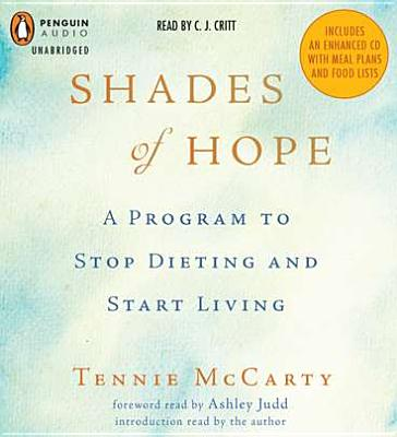 Shades of Hope: A Program to Stop Dieting and Start Living - McCarty, Tennie, and Critt, C J (Read by), and Judd, Ashley (Read by)