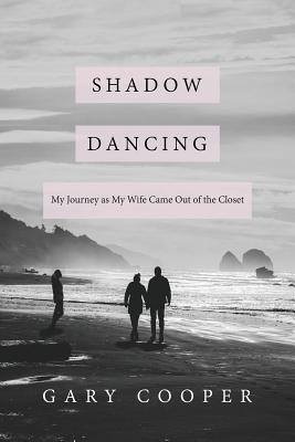 Shadow Dancing: My Journey as My Wife Came Out of the Closet - Cooper, Gary