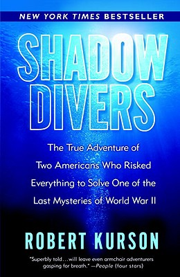 Shadow Divers: The True Adventure of Two Americans Who Risked Everything to Solve One of the Last Mysteries of World War II - Kurson, Robert