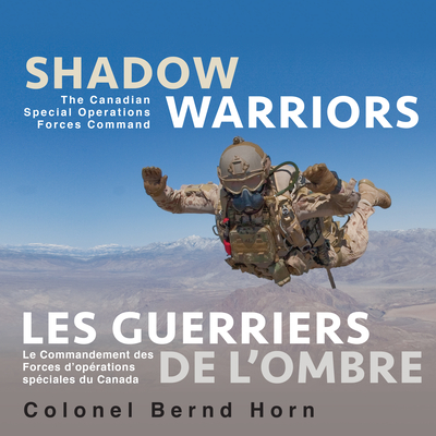 Shadow Warriors / Les Guerriers de L'Ombre: The Canadian Special Operations Forces Command / Le Commandement Des Forces D'op?rations Sp?ciales Du Canada - Horn, Bernd, Colonel