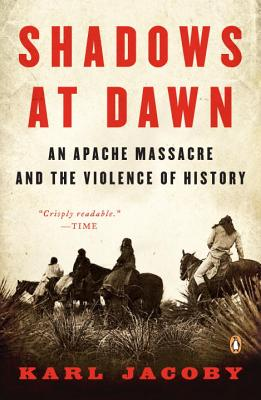 Shadows at Dawn: An Apache Massacre and the Violence of History - Jacoby, Karl
