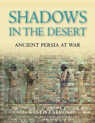 Shadows in the Desert: Ancient Persia at War - Farrokh, Kaveh