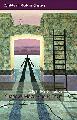 Shadows Move Among Them - Mittelholzer, Edgar