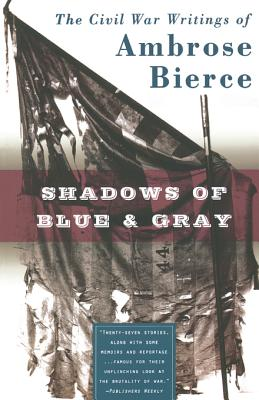 Shadows of Blue & Gray - Bierce, Ambrose