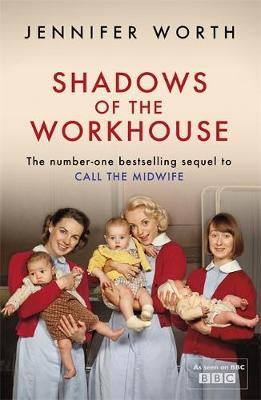 Shadows Of The Workhouse: The Drama Of Life In Postwar London - Worth, Jennifer, SRN, SCM
