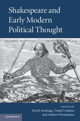 Shakespeare and Early Modern Political Thought - Armitage, David (Editor), and Condren, Conal (Editor), and Fitzmaurice, Andrew (Editor)