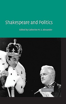 Shakespeare and Politics - Alexander, Catherine M S (Editor)