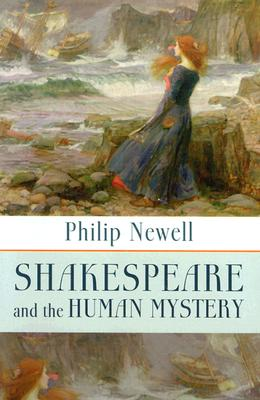 Shakespeare and the Human Mystery - Newell, J Philip