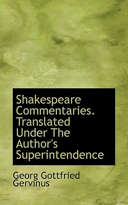 Shakespeare Commentaries. Translated Under the Author's Superintendence - Gervinus, Georg Gottfried