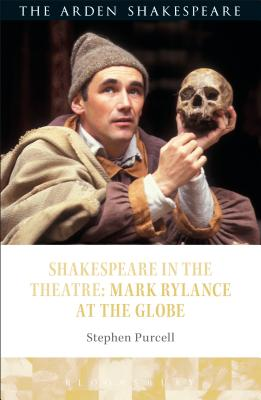 Shakespeare in the Theatre: Mark Rylance at the Globe - Purcell, Stephen