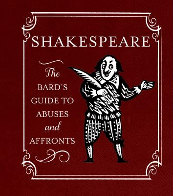 Shakespeare: The Bard's Guide to Abuses and Affronts - Running Press (Editor)