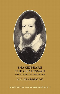 Shakespeare the Craftsman: Volume 5: The Clark Lectures 1968 - Bradbrook, M. C.