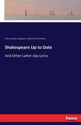 Shakespeare Up to Date - Burgoyne, Arthur Gordon, and Johnston, Frederick Earl