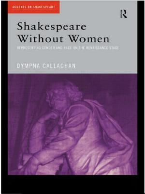 Shakespeare Without Women - Callaghan, Dympna C