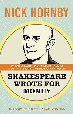 Shakespeare Wrote for Money - Hornby, Nick, and Sarah, Vowell (Introduction by)
