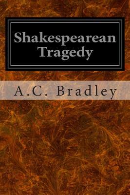 Shakespearean Tragedy - Bradley, A C