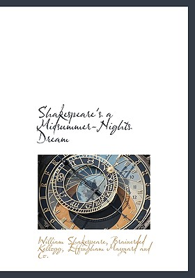 Shakespeare's a Midsummer-Nights Dream - Shakespeare, William, and Effingham Maynard and Co (Creator), and Kellogg, Brainerded