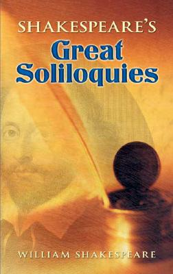 Shakespeare's Great Soliloquies - Shakespeare, William, and Blaisdell, Bob (Editor)