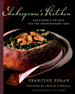 Shakespeare's Kitchen: Renaissance Recipes for the Contemporary Cook - Segan, Francine, and Turner, Tim (Photographer), and O'Connell, Patrick, Fr. (Foreword by)