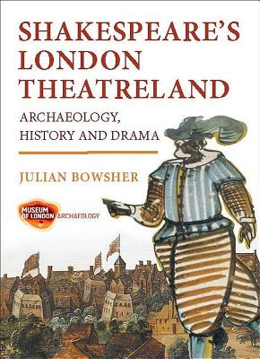 Shakespeare's London Theatreland: Archaeology, History and Drama - Bowsher, Julian