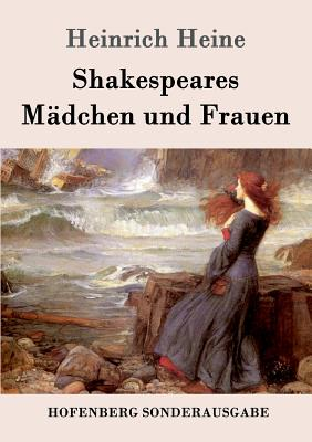 Shakespeares Madchen Und Frauen - Heine, Heinrich