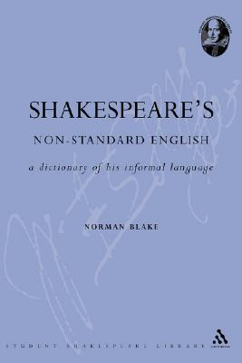 Shakespeare's Non-Standard English: A Dictionary of His Informal Language - Blake, Norman