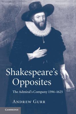 Shakespeare's Opposites: The Admiral's Company 1594-1625 - Gurr, Andrew