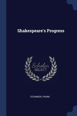 Shakespeare's Progress - O'Connor, Frank