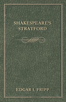 Shakespeare's Stratford - Fripp, Edgar I