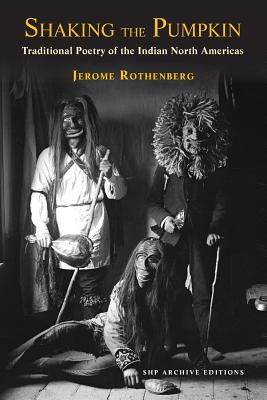 Shaking the Pumpkin: Traditional Poetry of the Indian North Americas - Rothenberg, Jerome (Editor)