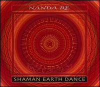 Shaman Earth Dance - Nanda Re