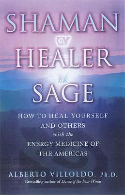 Shaman, Healer, Sage - Villoldo, Alberto