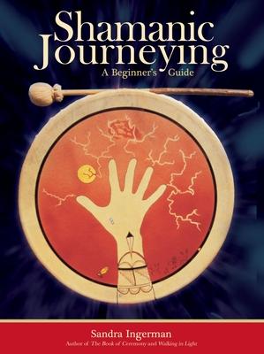 Shamanic Journeying: A Beginner's Guide - Ingerman, Sandra, Ma