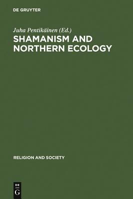 Shamanism and Northern Ecology - Pentikainen, Juha (Editor)