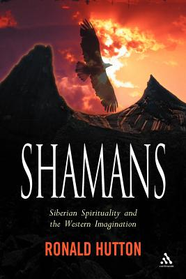 Shamans: Siberian Spirituality and the Western Imagination - Hutton, Ronald