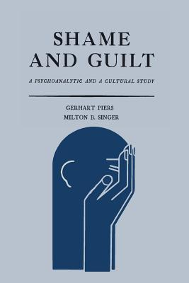 Shame and Guilt: A Psychoanalytic and a Cultural Study - Piers, Gerhart