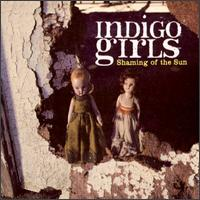 Shaming of the Sun - Indigo Girls