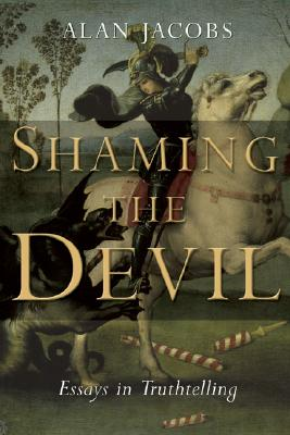 Shaming the Devil: Essays in Truthtelling - Jacobs, Alan